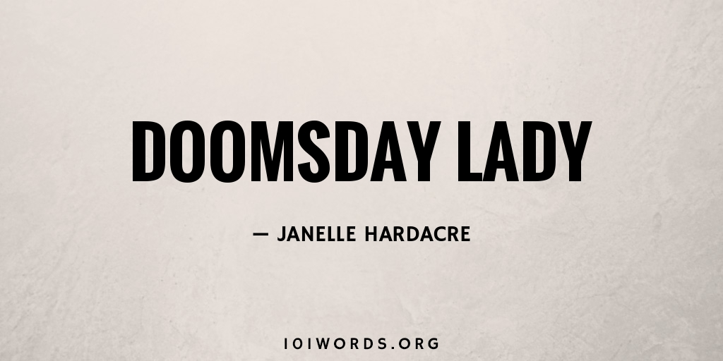 Janelle Hardacre story Doomsday Lady 101 words